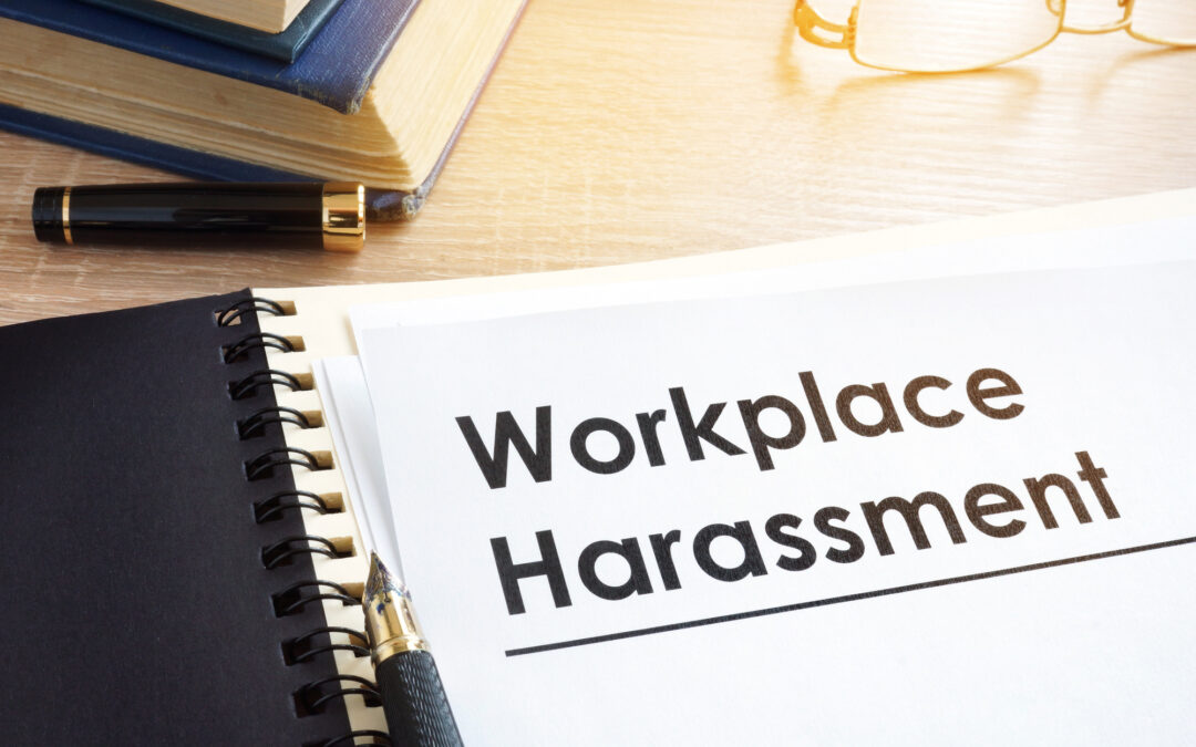 Workplace Harassment Harms Your Good Workers and Encourages Your Worst